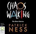 Chaos Walking: The Short Stories: The New World, The Wide, Wide Sea and Snowscape